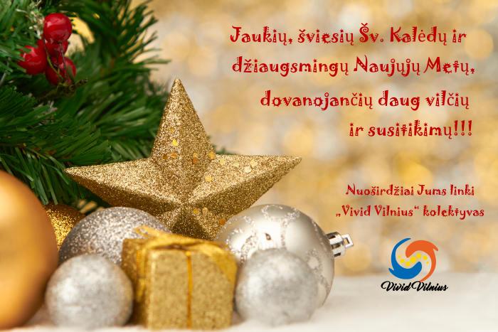 Jaukių, šviesių Šv. Kalėdų ir džiaugsmingų Naujųjų Metų, dovanojančių daug vilčių ir susitikimų, nuoširdžiai Jums linki Vivid Vilnius kolektyvas!!!
